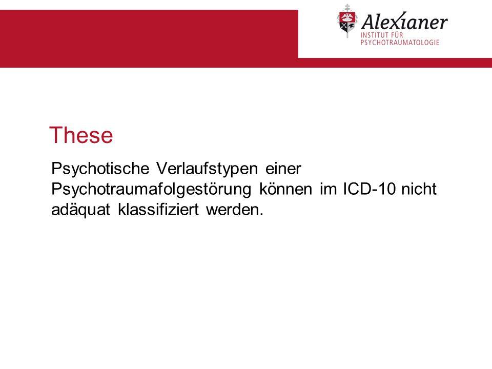 These Psychotische Verlaufstypen einer Psychotraumafolgestörung können im ICD-10 nicht adäquat klassifiziert werden.