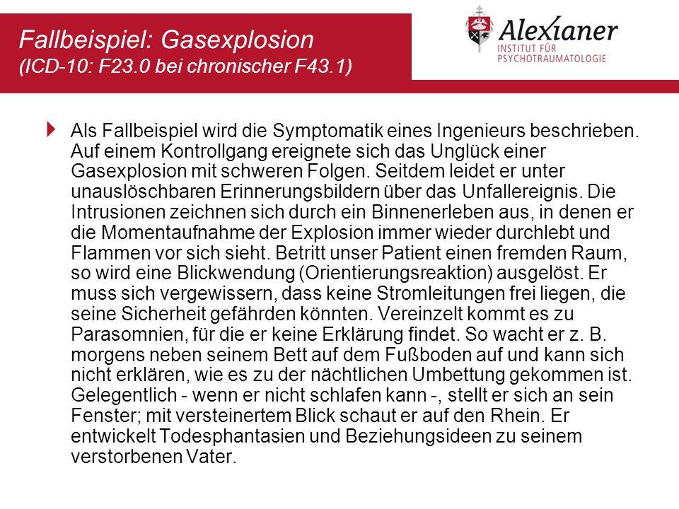 Fallbeispiel: Gasexplosion (ICD-10: F23.0 bei chronischer F43.1) Als Fallbeispiel wird die Symptomatik eines Ingenieurs beschrieben. Auf einem Kontrol