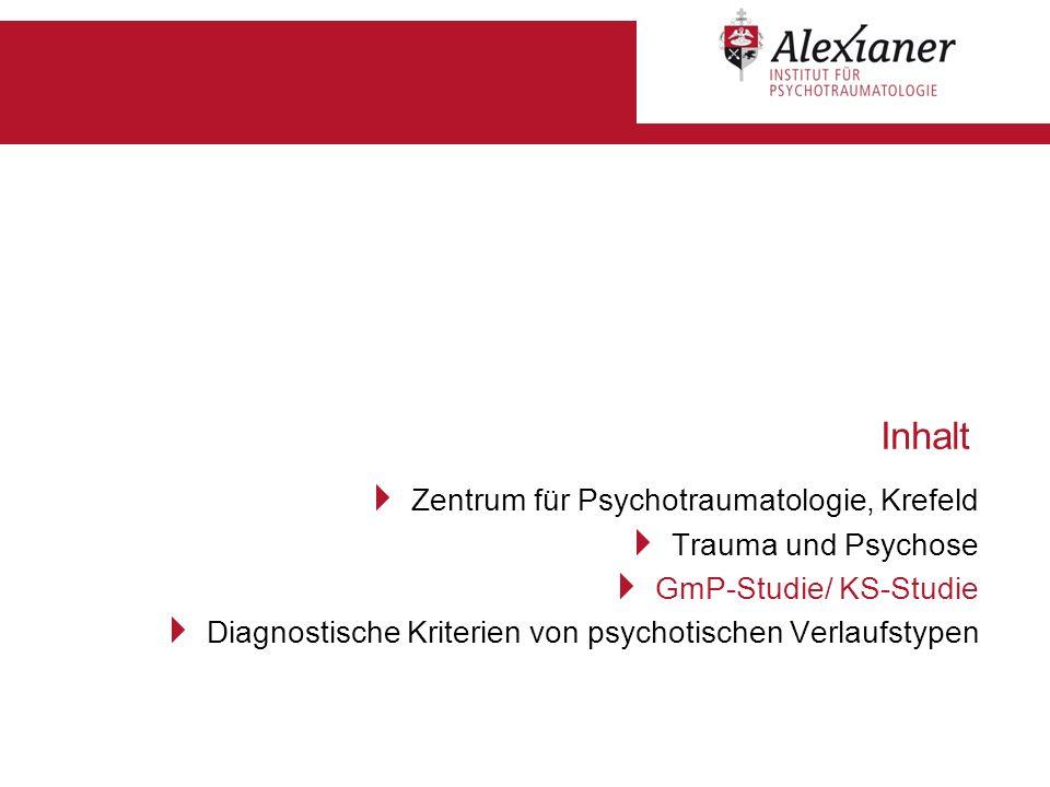 Inhalt Zentrum für Psychotraumatologie, Krefeld Trauma und Psychose GmP-Studie/ KS-Studie Diagnostische Kriterien von psychotischen Verlaufstypen