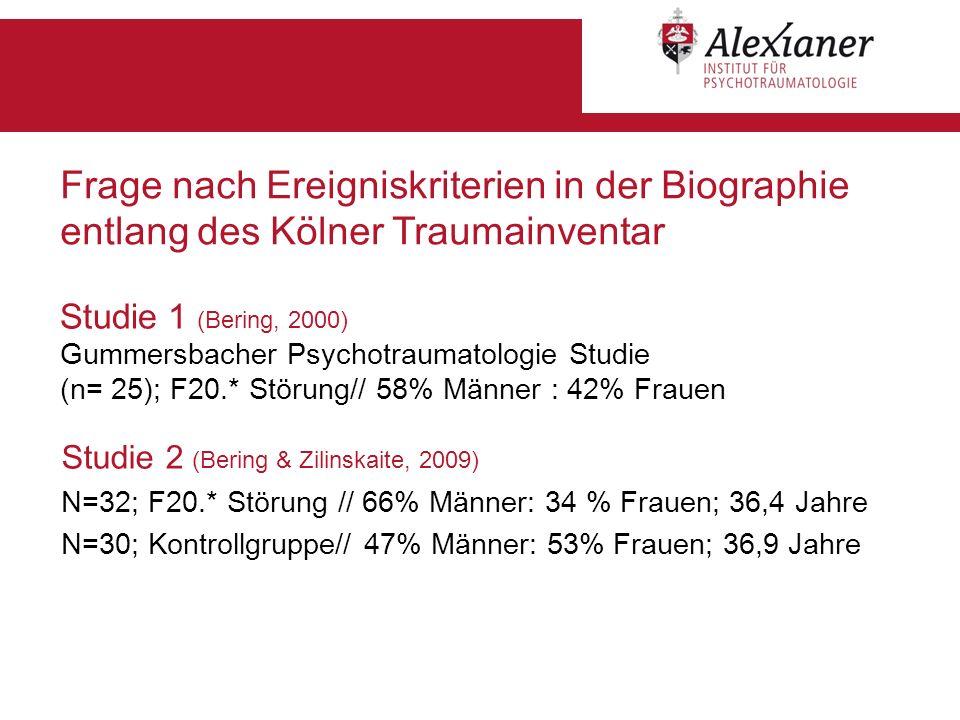 Studie 1 (Bering, 2000) Gummersbacher Psychotraumatologie Studie (n= 25); F20.* Störung// 58% Männer : 42% Frauen Studie 2 (Bering & Zilinskaite, 2009