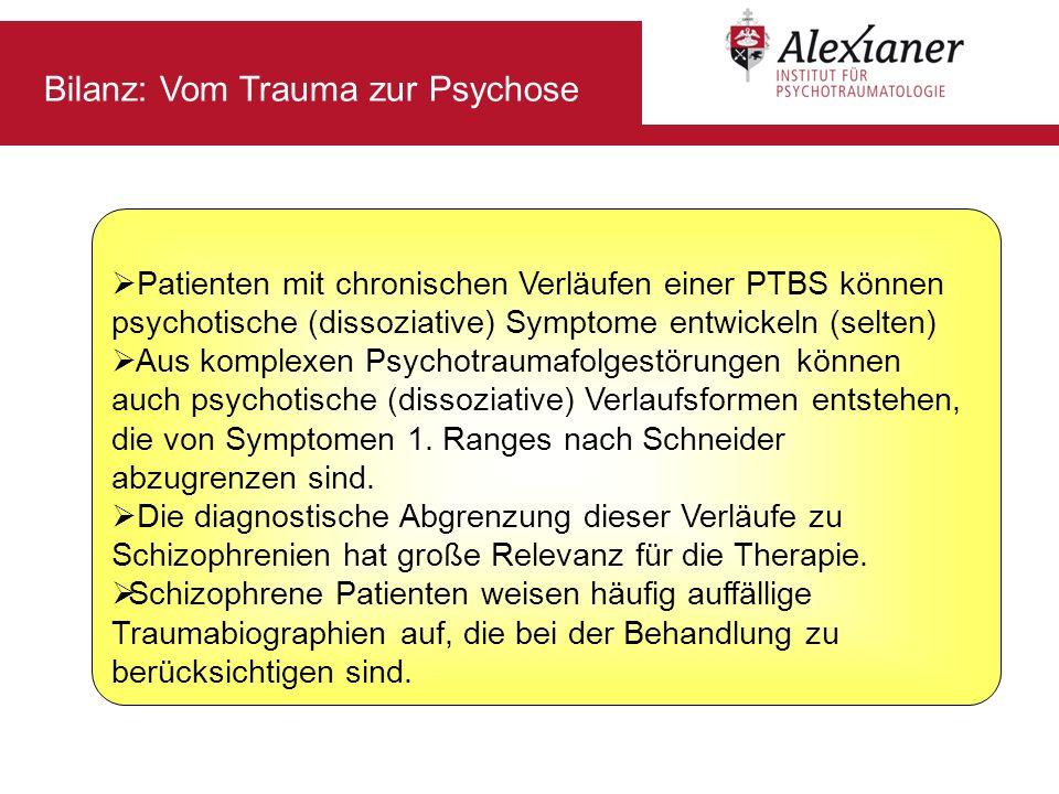 Patienten mit chronischen Verläufen einer PTBS können psychotische (dissoziative) Symptome entwickeln (selten) Aus komplexen Psychotraumafolgestörunge