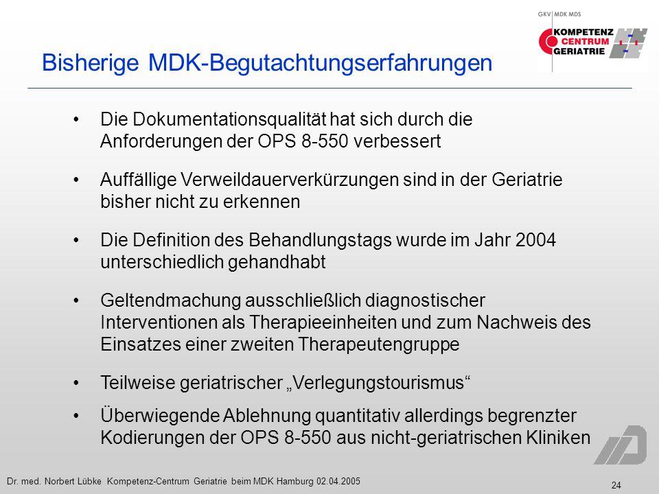 24 Dr. med. Norbert Lübke Kompetenz-Centrum Geriatrie beim MDK Hamburg 02.04.2005 Bisherige MDK-Begutachtungserfahrungen Die Definition des Behandlung