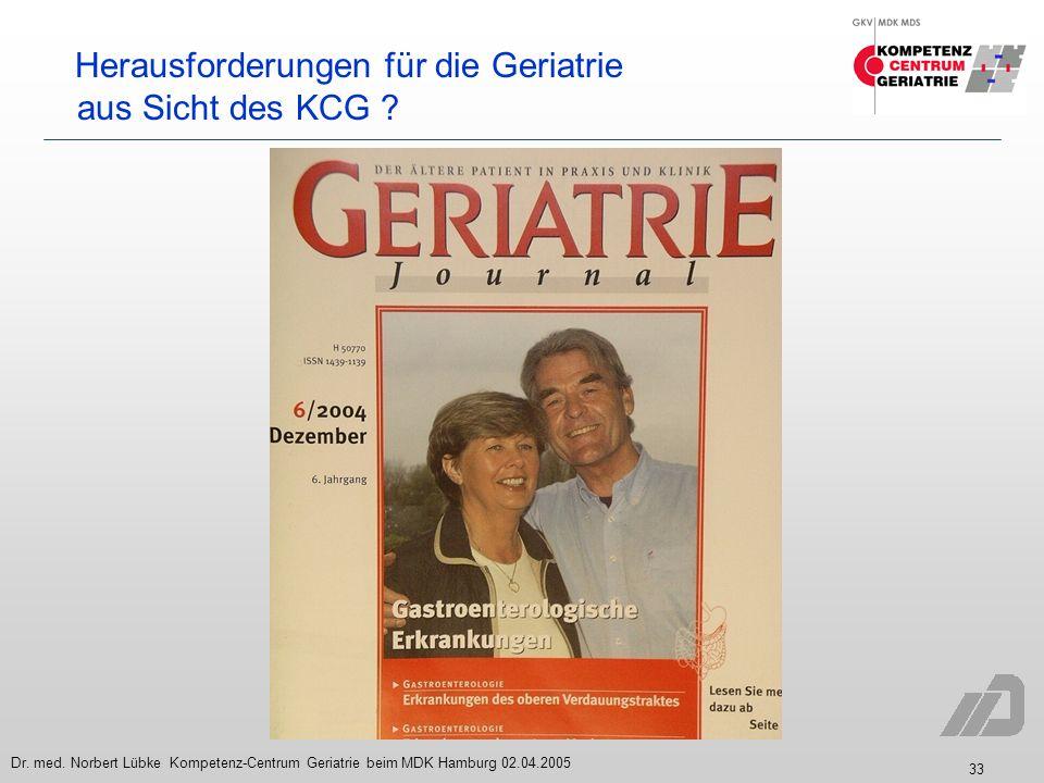 33 Dr. med. Norbert Lübke Kompetenz-Centrum Geriatrie beim MDK Hamburg 02.04.2005 Herausforderungen für die Geriatrie aus Sicht des KCG ?