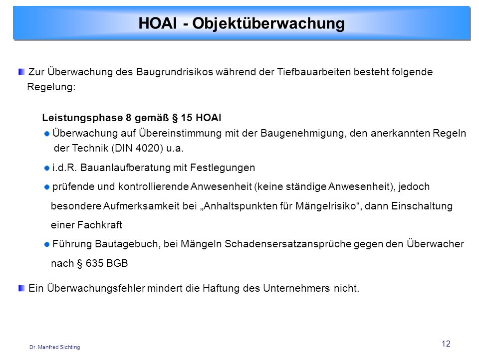 12 Dr. Manfred Sichting Zur Überwachung des Baugrundrisikos während der Tiefbauarbeiten besteht folgende Regelung: Leistungsphase 8 gemäß § 15 HOAI Üb