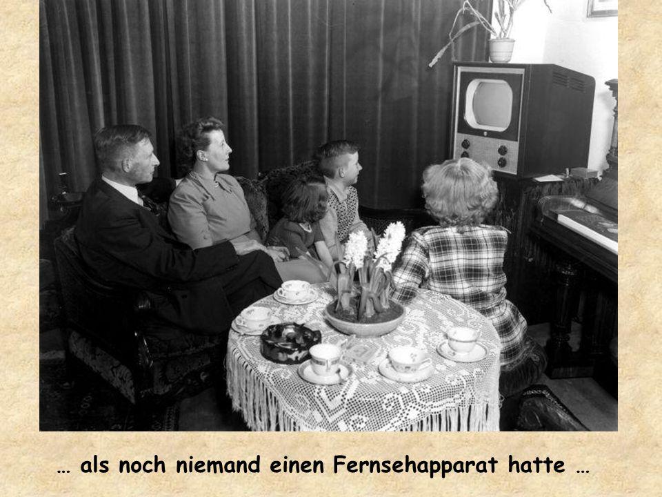 … als noch niemand einen Fernsehapparat hatte …
