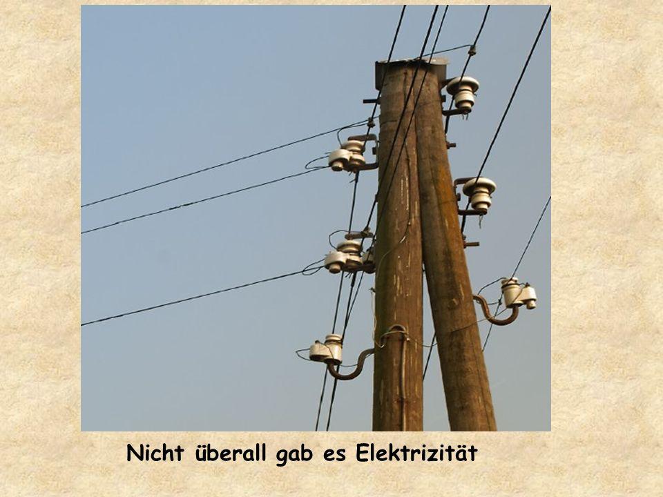Nicht überall gab es Elektrizität