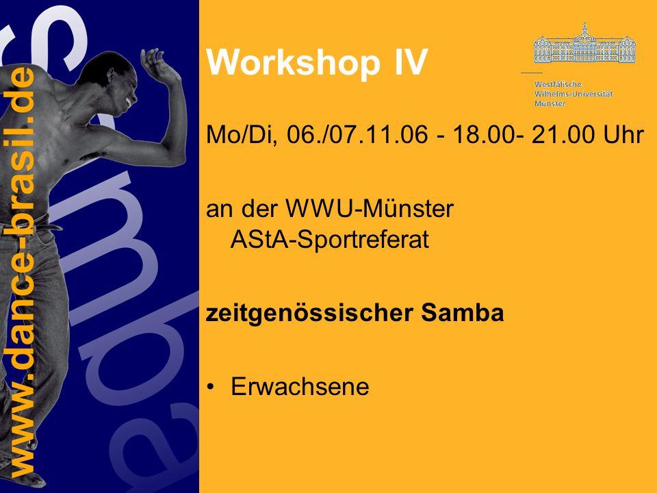 Workshop IV Mo/Di, 06./07.11.06 - 18.00- 21.00 Uhr an der WWU-Münster AStA-Sportreferat zeitgenössischer Samba Erwachsene