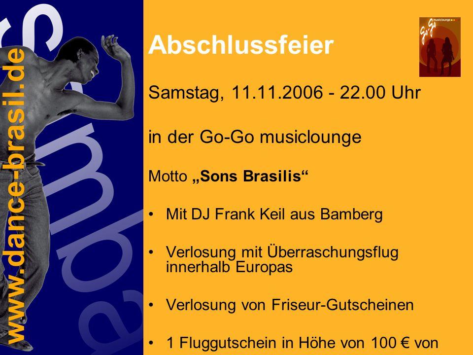 Abschlussfeier Samstag, 11.11.2006 - 22.00 Uhr in der Go-Go musiclounge Motto Sons Brasilis Mit DJ Frank Keil aus Bamberg Verlosung mit Überraschungsflug innerhalb Europas Verlosung von Friseur-Gutscheinen 1 Fluggutschein in Höhe von 100 von