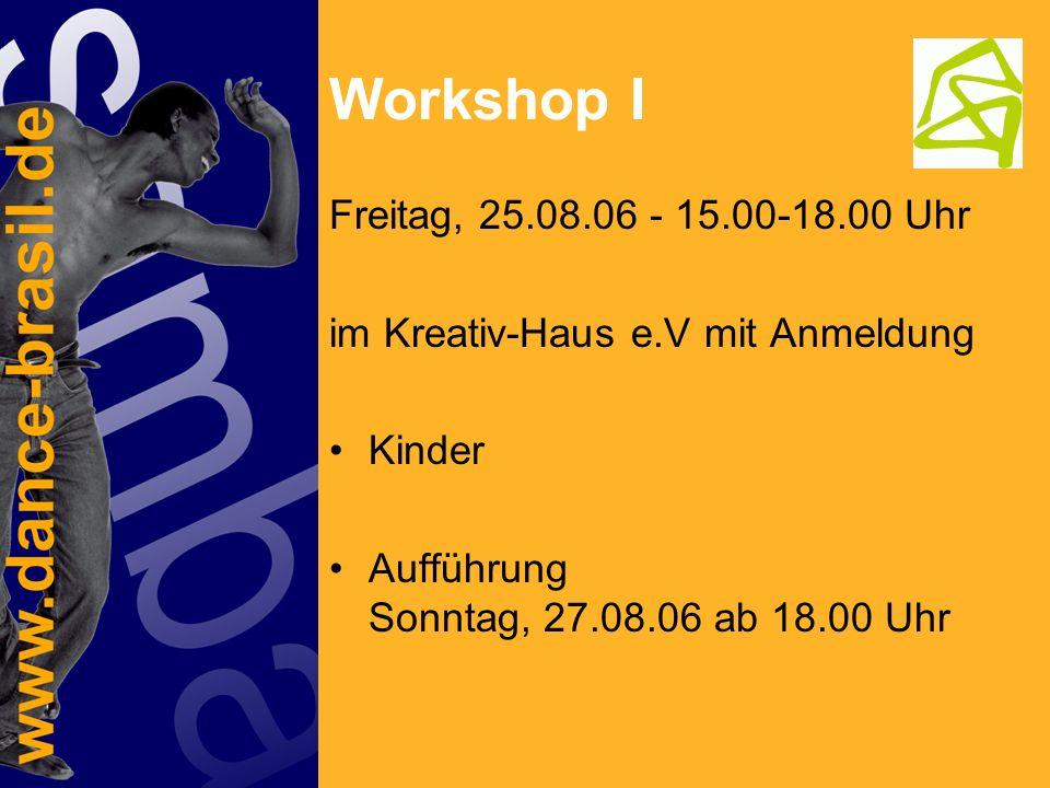 Workshop I Freitag, 25.08.06 - 15.00-18.00 Uhr im Kreativ-Haus e.V mit Anmeldung Kinder Aufführung Sonntag, 27.08.06 ab 18.00 Uhr