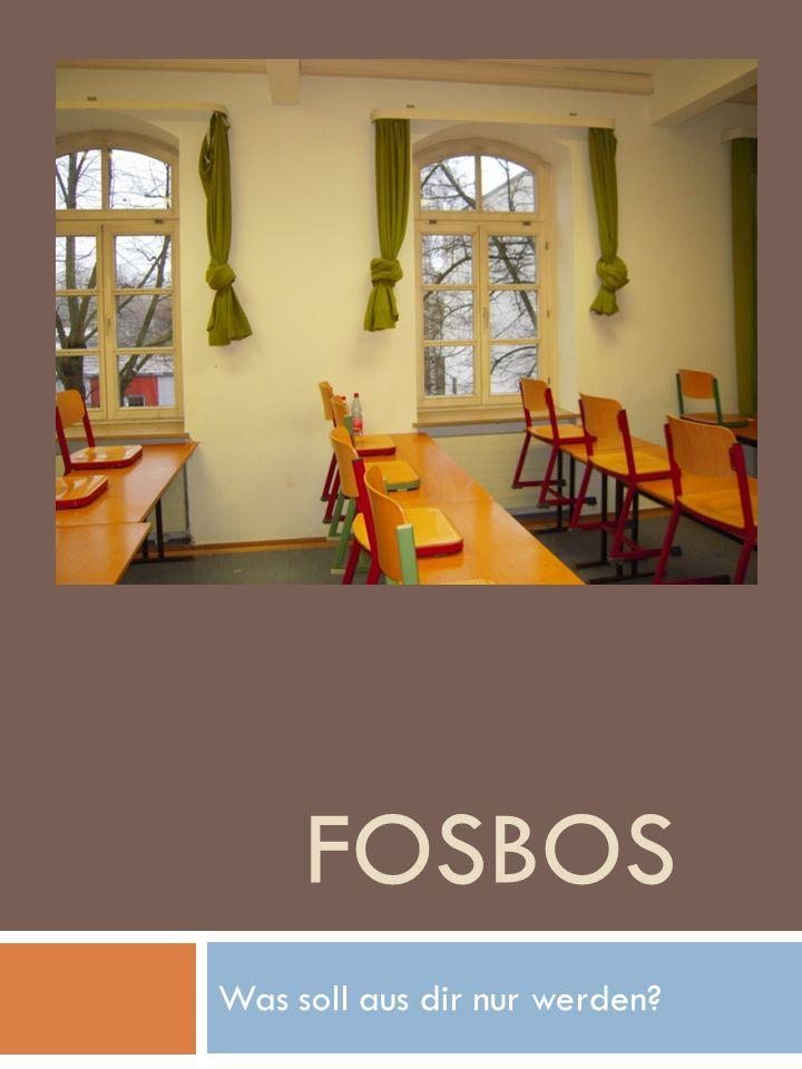 FOSBOS Was soll aus dir nur werden?