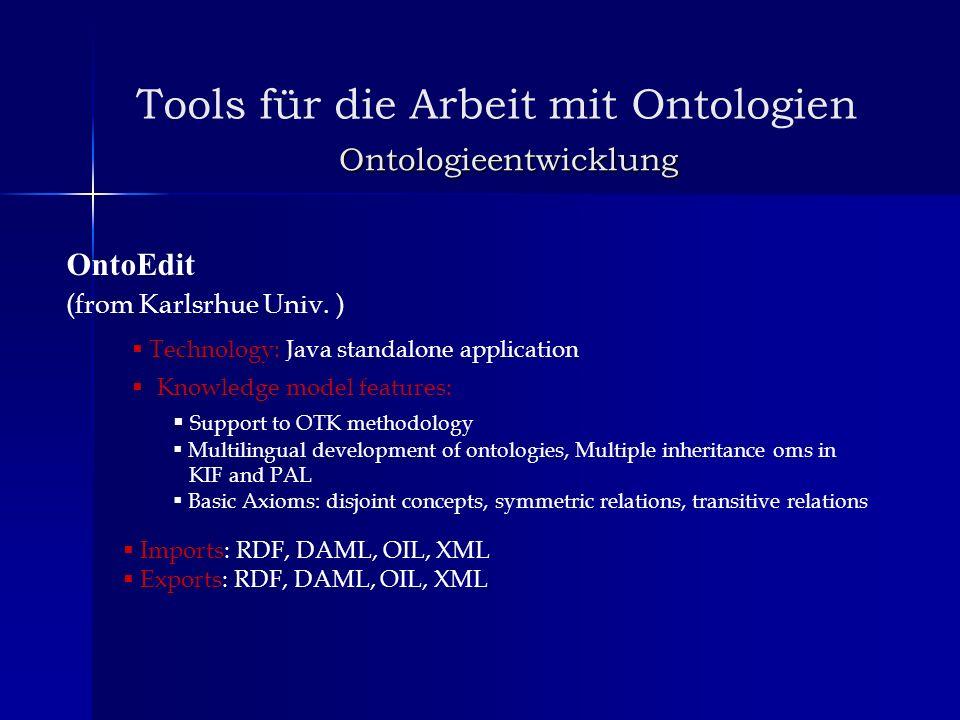 Tools für die Arbeit mit Ontologien Ontologieentwicklung OntoEdit (from Karlsrhue Univ. ) Support to OTK methodology Multilingual development of ontol