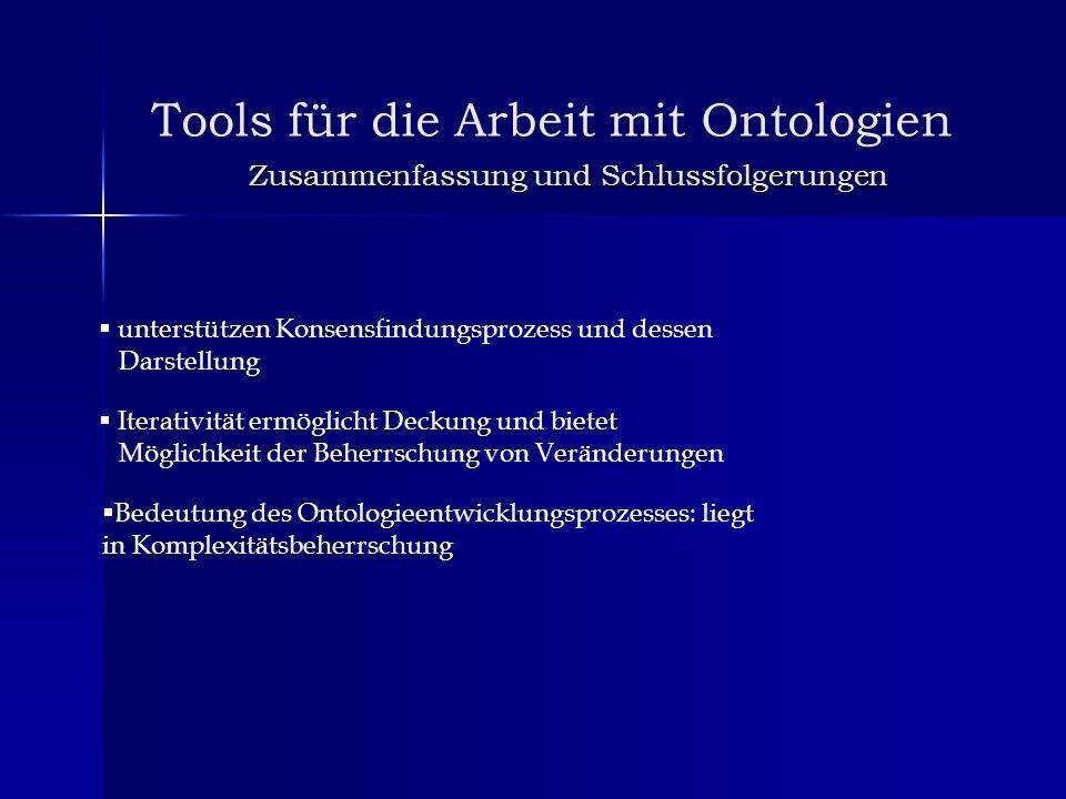 Tools für die Arbeit mit Ontologien Zusammenfassung und Schlussfolgerungen unterstützen Konsensfindungsprozess und dessen Darstellung Iterativität erm