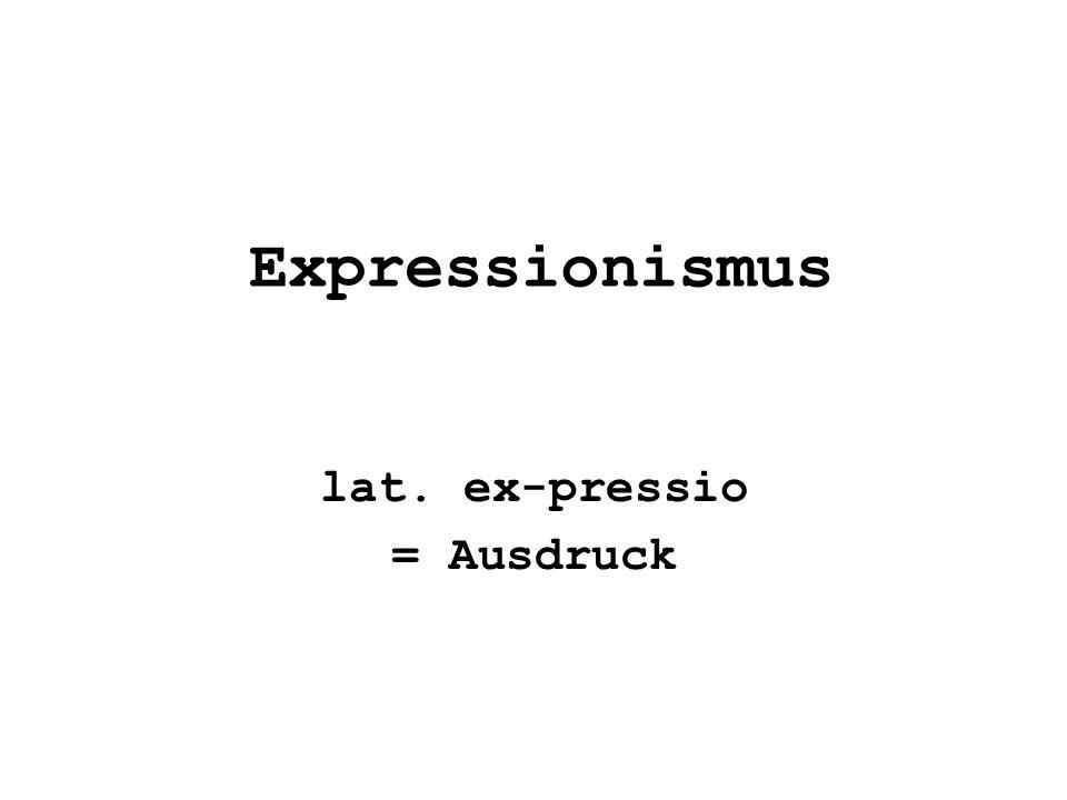 Expressionismus lat. ex-pressio = Ausdruck