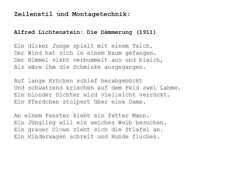 Zeilenstil und Montagetechnik: Alfred Lichtenstein: Die Dämmerung (1911) Ein dicker Junge spielt mit einem Teich. Der Wind hat sich in einem Baum gefa