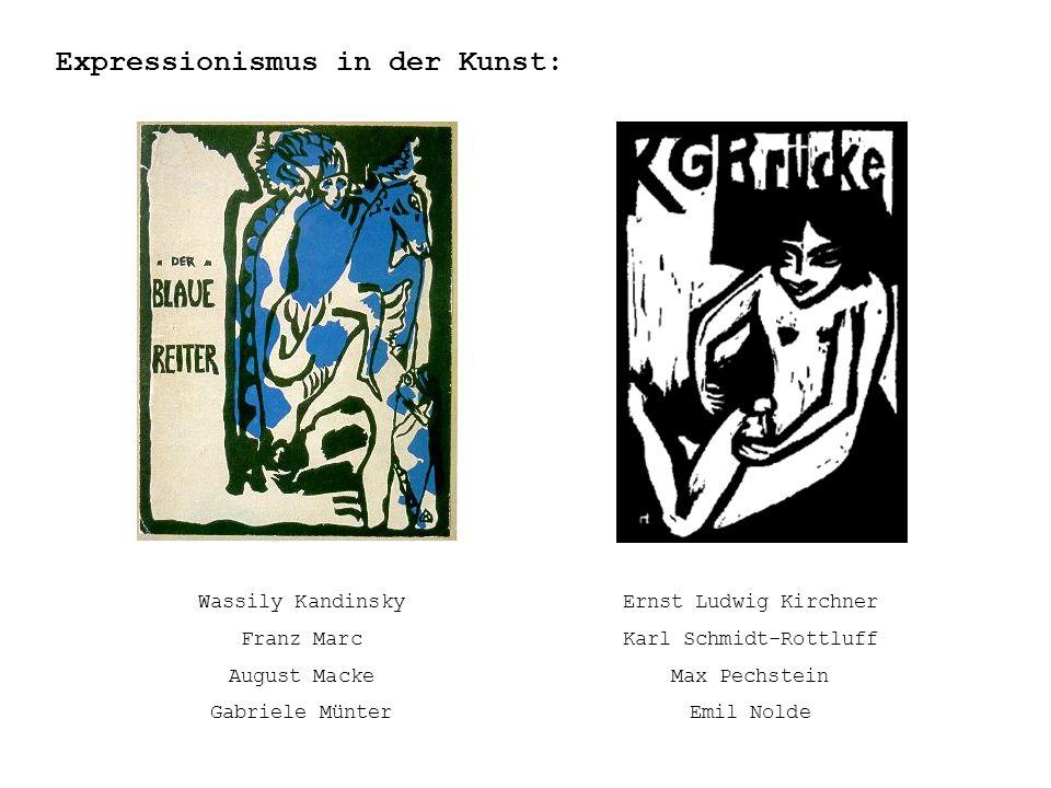 Expressionismus in der Kunst: Wassily Kandinsky Franz Marc August Macke Gabriele Münter Ernst Ludwig Kirchner Karl Schmidt-Rottluff Max Pechstein Emil