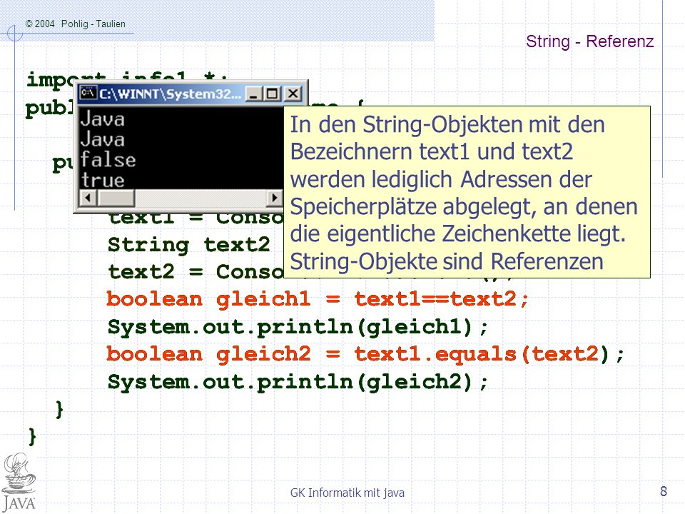 © 2004 Pohlig - Taulien GK Informatik mit java 8 String - Referenz import info1.*; public class EqualsDemo { public static void main (String args[]) {