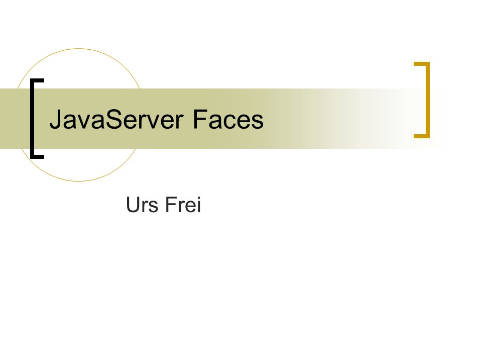 JavaServer Faces Urs Frei