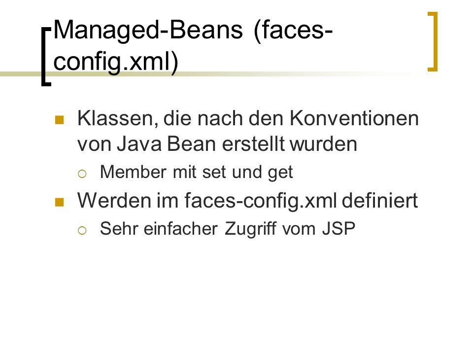Managed-Beans (faces- config.xml) Klassen, die nach den Konventionen von Java Bean erstellt wurden Member mit set und get Werden im faces-config.xml definiert Sehr einfacher Zugriff vom JSP