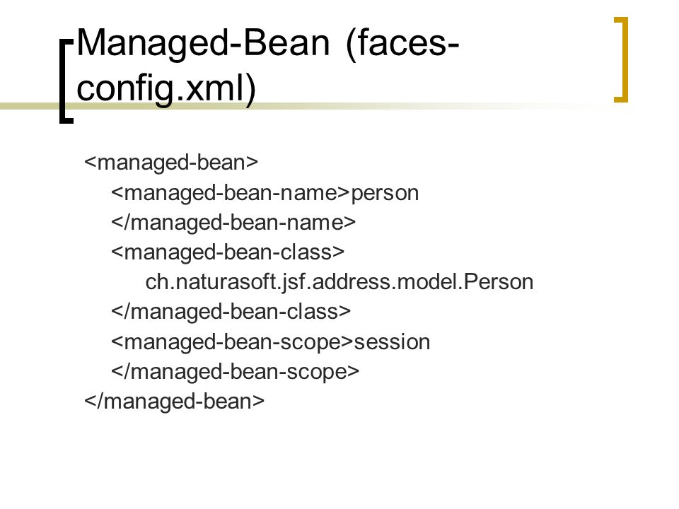 Managed-Bean (faces- config.xml) person ch.naturasoft.jsf.address.model.Person session