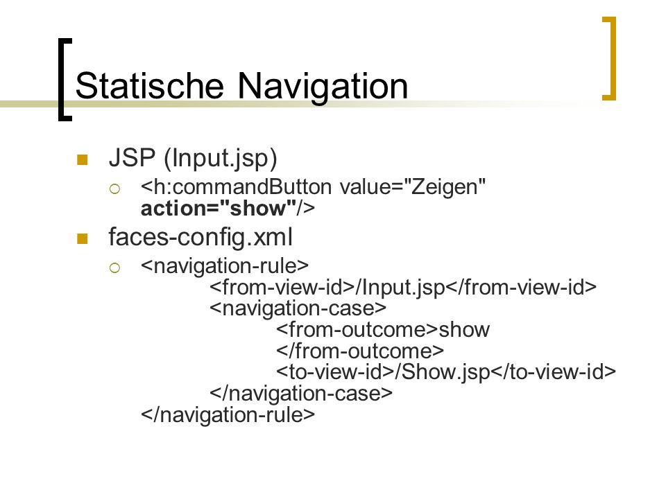 Statische Navigation JSP (Input.jsp) faces-config.xml /Input.jsp show /Show.jsp