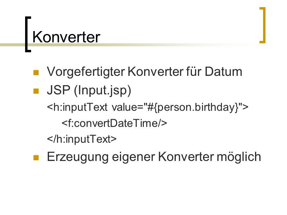 Konverter Vorgefertigter Konverter für Datum JSP (Input.jsp) Erzeugung eigener Konverter möglich