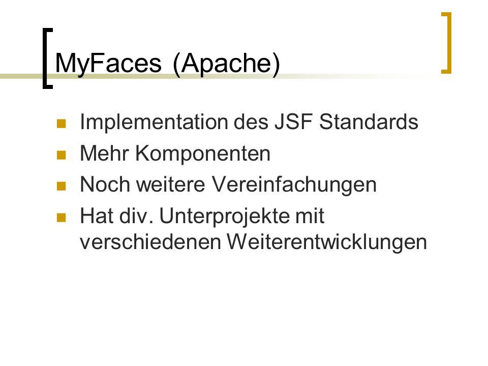 MyFaces (Apache) Implementation des JSF Standards Mehr Komponenten Noch weitere Vereinfachungen Hat div.