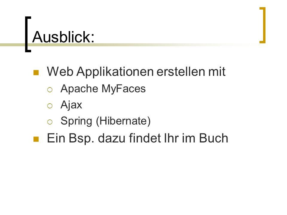 Ausblick: Web Applikationen erstellen mit Apache MyFaces Ajax Spring (Hibernate) Ein Bsp.