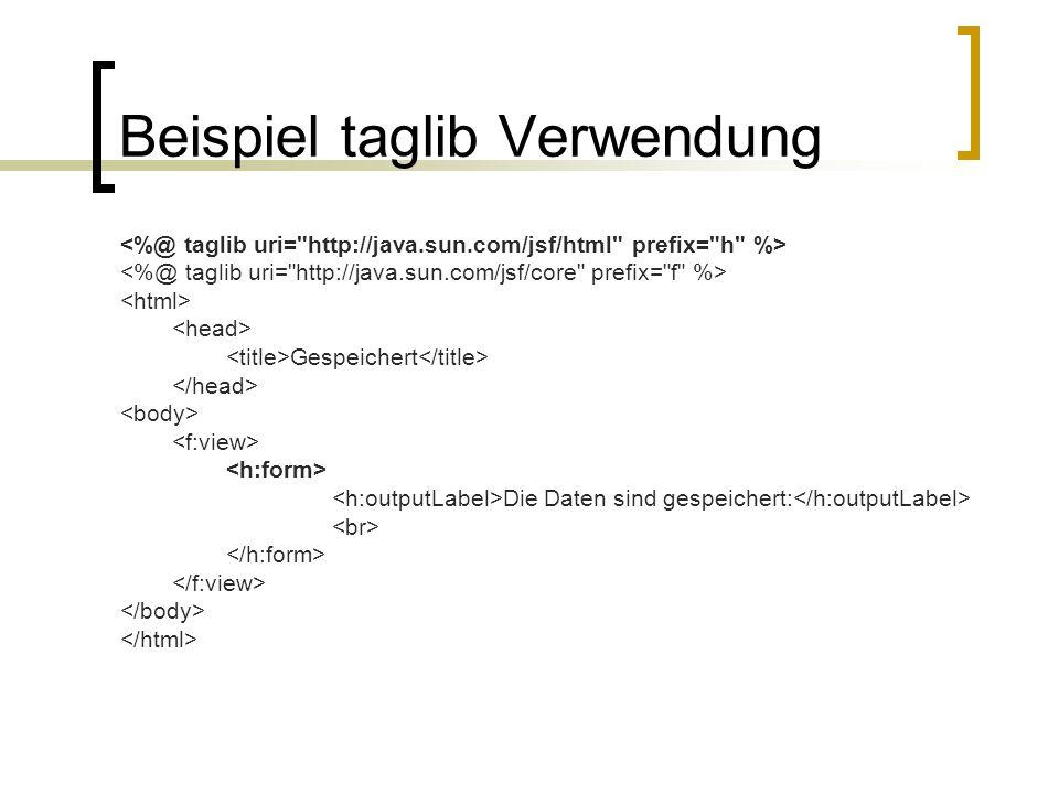 faces-config.xml Managed-Beans Zugriff auf die Daten im Modell Navigationsregeln Welche Seite folgt auf welche Seite Renderer Wie sollen sich die Komponenten zeichnen Validatoren Welche Eingabe vom User ist gültig Konverter Wie sollen die Eingabedaten konvertiert werden