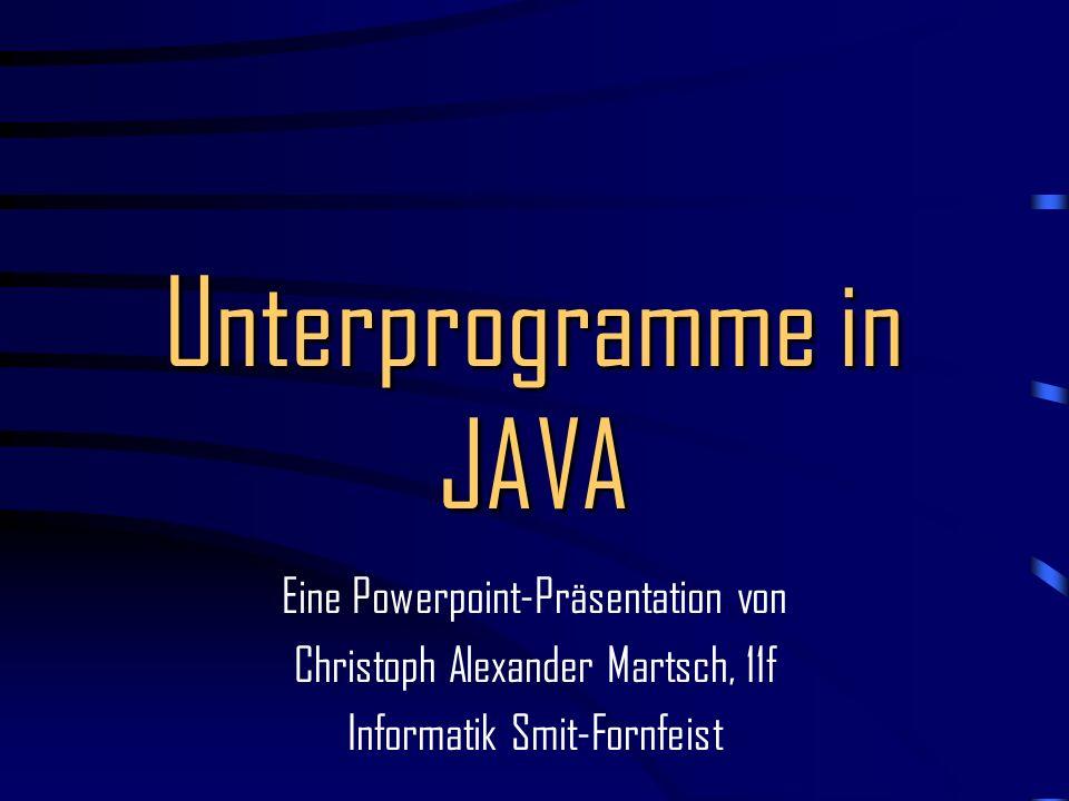 Unterprogramme in JAVA Eine Powerpoint-Präsentation von Christoph Alexander Martsch, 11f Informatik Smit-Fornfeist