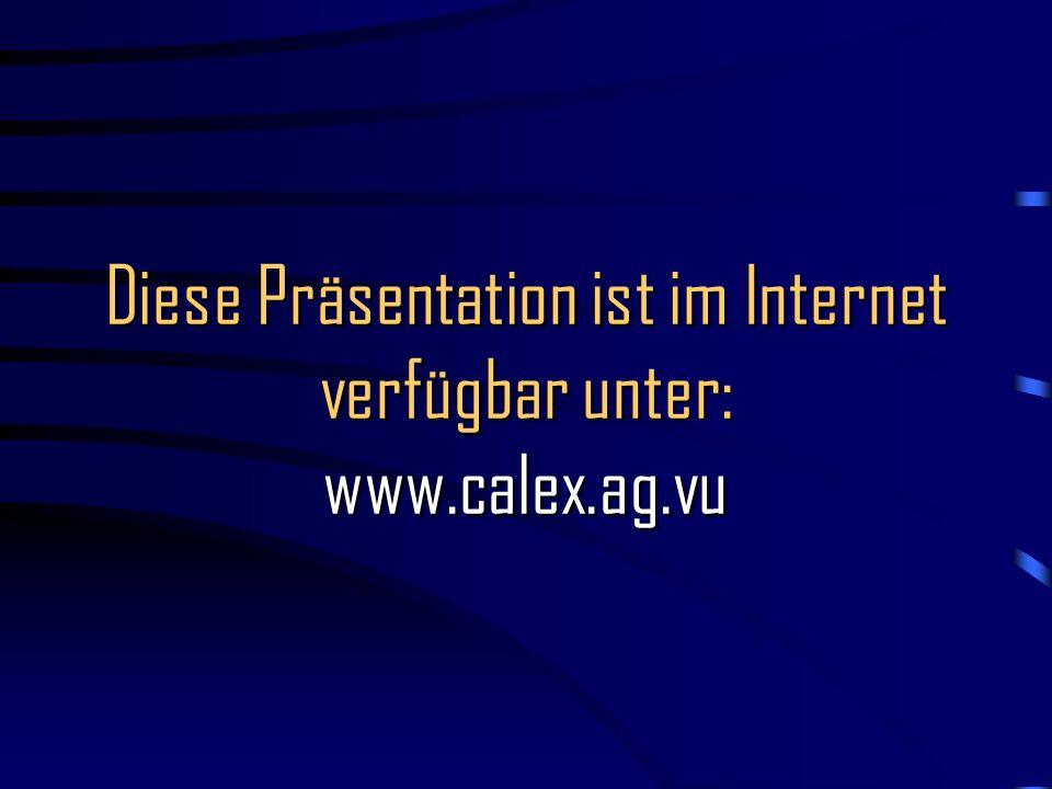 Diese Präsentation ist im Internet verfügbar unter: www.calex.ag.vu