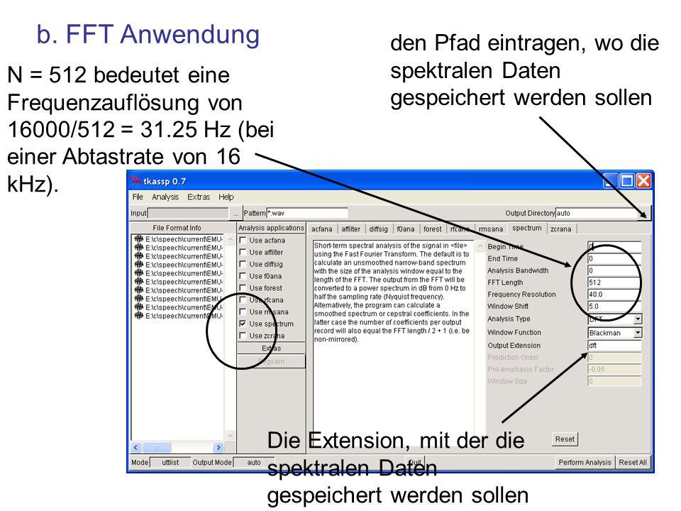 b. FFT Anwendung N = 512 bedeutet eine Frequenzauflösung von 16000/512 = 31.25 Hz (bei einer Abtastrate von 16 kHz). den Pfad eintragen, wo die spektr