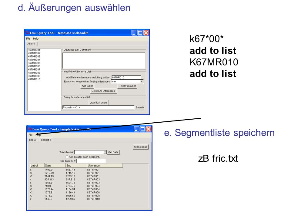 k67*00* add to list K67MR010 add to list e. Segmentliste speichern zB fric.txt d.