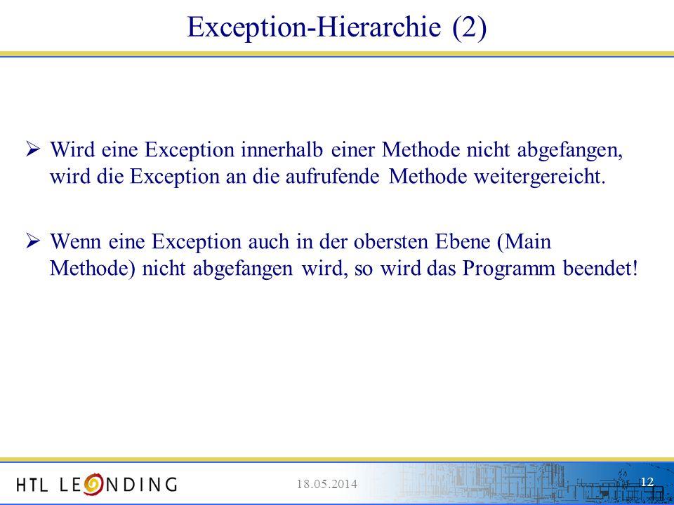 18.05.201412 18.05.2014 12 Exception-Hierarchie (2) Wird eine Exception innerhalb einer Methode nicht abgefangen, wird die Exception an die aufrufende