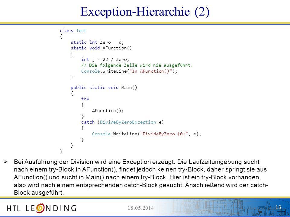 18.05.201413 18.05.2014 13 Exception-Hierarchie (2) Bei Ausführung der Division wird eine Exception erzeugt. Die Laufzeitumgebung sucht nach einem try