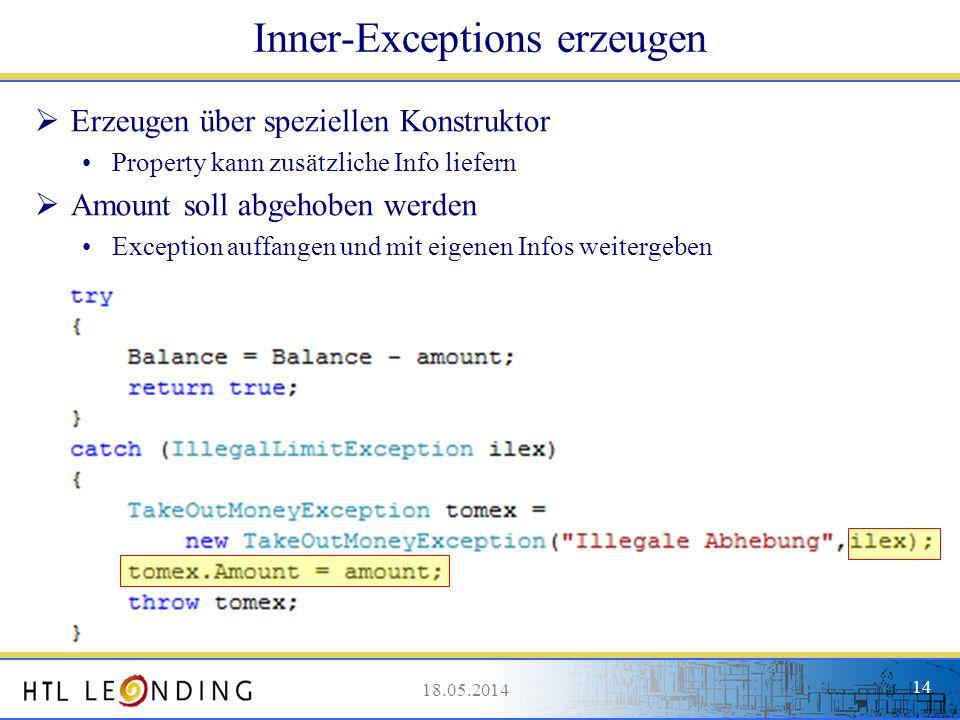 18.05.201414 18.05.2014 14 Inner-Exceptions erzeugen Erzeugen über speziellen Konstruktor Property kann zusätzliche Info liefern Amount soll abgehoben
