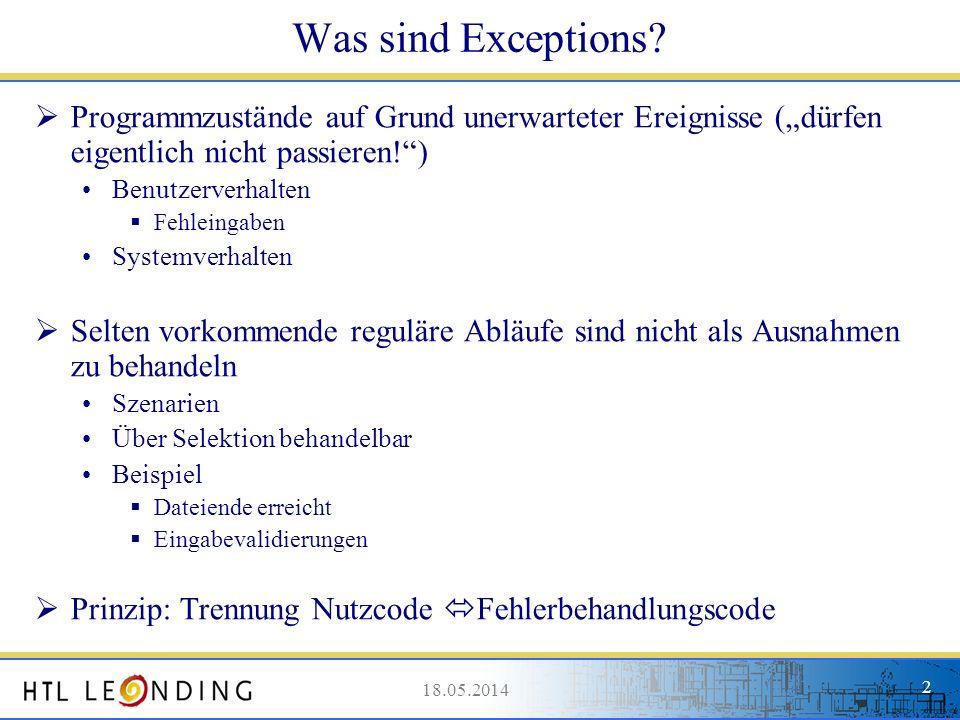 18.05.20142 18.05.2014 2 Was sind Exceptions? Programmzustände auf Grund unerwarteter Ereignisse (dürfen eigentlich nicht passieren!) Benutzerverhalte