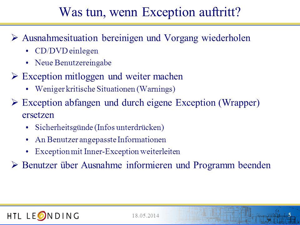 18.05.20145 18.05.2014 5 Was tun, wenn Exception auftritt? Ausnahmesituation bereinigen und Vorgang wiederholen CD/DVD einlegen Neue Benutzereingabe E