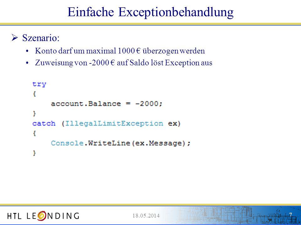 18.05.20147 Einfache Exceptionbehandlung Szenario: Konto darf um maximal 1000 überzogen werden Zuweisung von -2000 auf Saldo löst Exception aus 18.05.