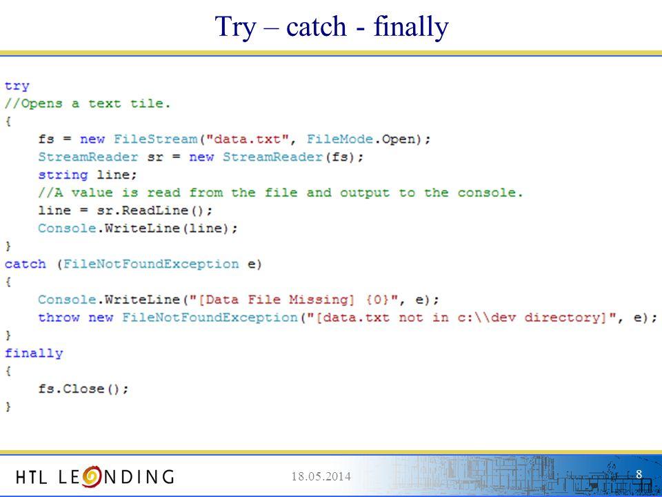 18.05.20149 18.05.2014 9 Eigene Exceptions erzeugen Normalerweise ApplicationException als Basisklasse Properties sind als Zusatzinfo neben Message möglich