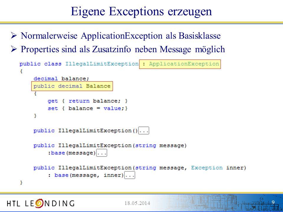 18.05.20149 18.05.2014 9 Eigene Exceptions erzeugen Normalerweise ApplicationException als Basisklasse Properties sind als Zusatzinfo neben Message mö