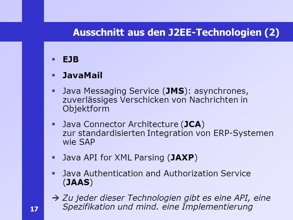 17 Ausschnitt aus den J2EE-Technologien (2) EJB JavaMail Java Messaging Service (JMS): asynchrones, zuverlässiges Verschicken von Nachrichten in Objek