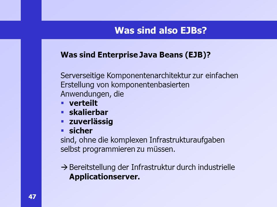 47 Was sind also EJBs.Was sind Enterprise Java Beans (EJB).