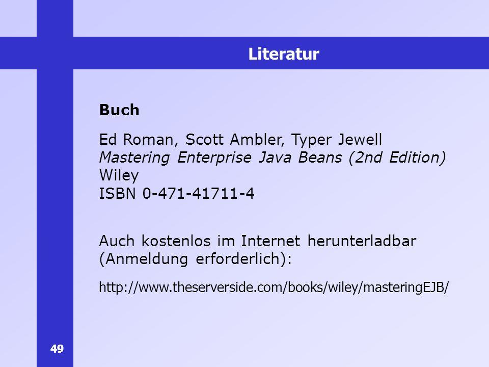 49 Literatur Buch Ed Roman, Scott Ambler, Typer Jewell Mastering Enterprise Java Beans (2nd Edition) Wiley ISBN 0-471-41711-4 Auch kostenlos im Intern