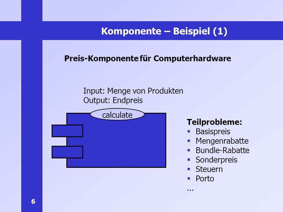 6 Komponente – Beispiel (1) Preis-Komponente für Computerhardware Input: Menge von Produkten Output: Endpreis calculate Teilprobleme: Basispreis Menge