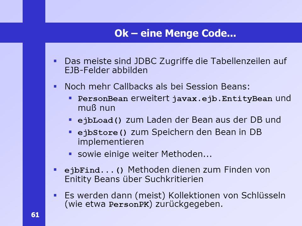 61 Ok – eine Menge Code... Das meiste sind JDBC Zugriffe die Tabellenzeilen auf EJB-Felder abbilden Noch mehr Callbacks als bei Session Beans: PersonB