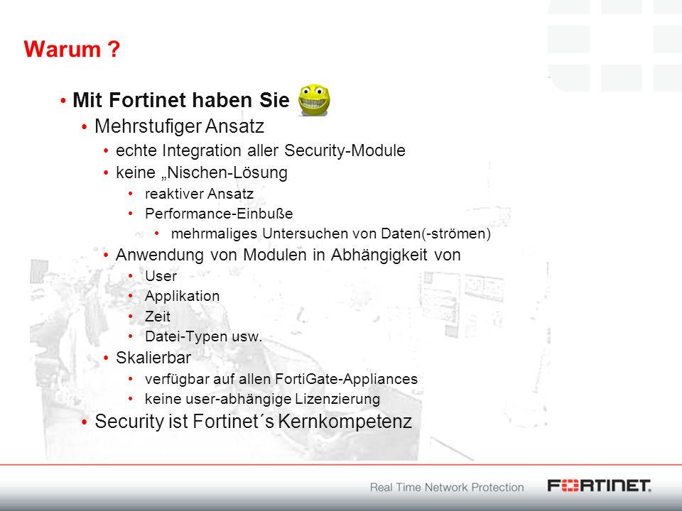 Warum ? Mit Fortinet haben Sie Mehrstufiger Ansatz echte Integration aller Security-Module keine Nischen-Lösung reaktiver Ansatz Performance-Einbuße m