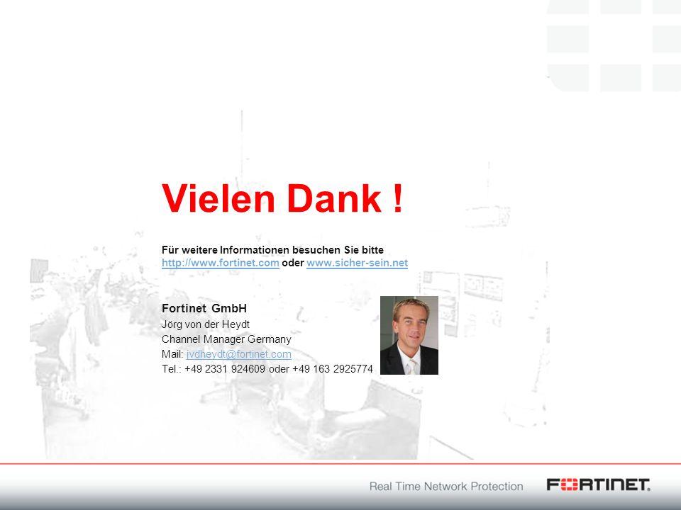 Vielen Dank ! Für weitere Informationen besuchen Sie bitte http://www.fortinet.com oder www.sicher-sein.net http://www.fortinet.comwww.sicher-sein.net