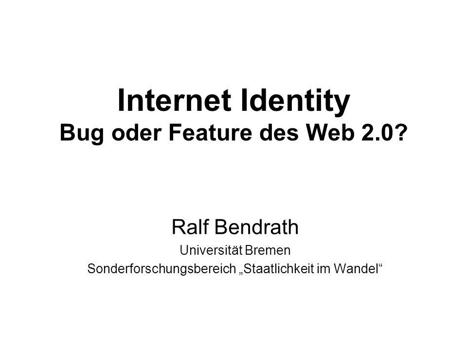 Internet Identity Bug oder Feature des Web 2.0? Ralf Bendrath Universität Bremen Sonderforschungsbereich Staatlichkeit im Wandel