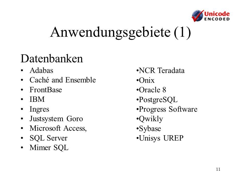 11 Anwendungsgebiete (1) Datenbanken Adabas Caché and Ensemble FrontBase IBM Ingres Justsystem Goro Microsoft Access, SQL Server Mimer SQL NCR Teradat
