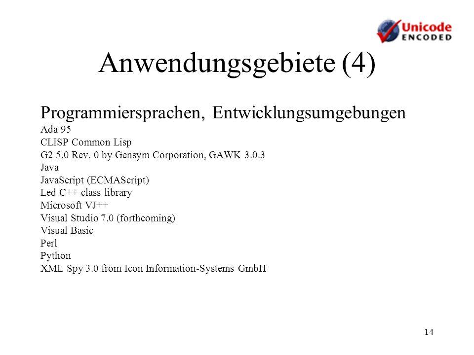 14 Anwendungsgebiete (4) Programmiersprachen, Entwicklungsumgebungen Ada 95 CLISP Common Lisp G2 5.0 Rev. 0 by Gensym Corporation, GAWK 3.0.3 Java Jav
